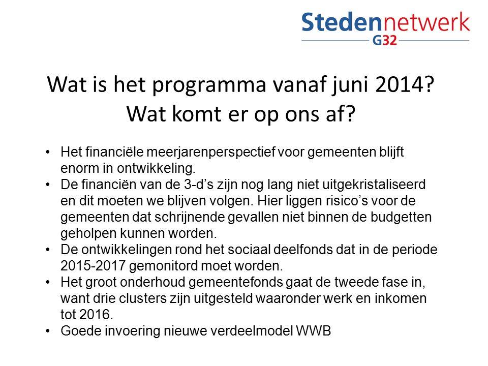 Wat is het programma vanaf juni 2014? Wat komt er op ons af? Het financiële meerjarenperspectief voor gemeenten blijft enorm in ontwikkeling. De finan