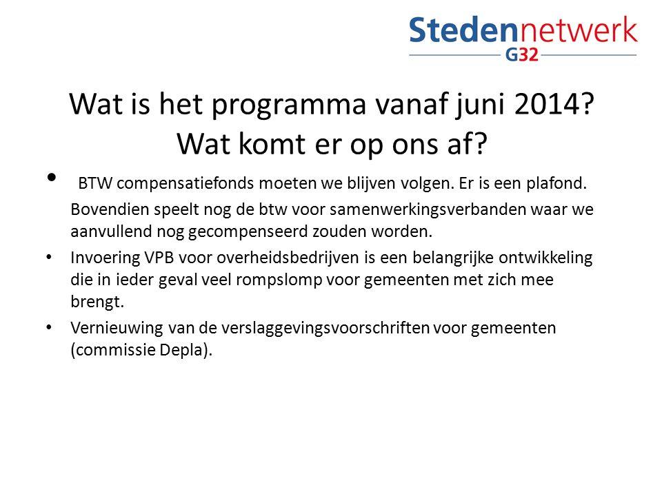 Wat is het programma vanaf juni 2014? Wat komt er op ons af? BTW compensatiefonds moeten we blijven volgen. Er is een plafond. Bovendien speelt nog de