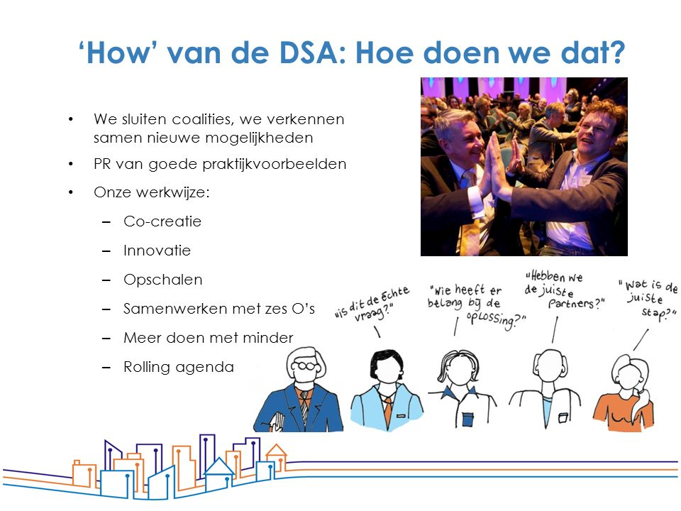 63 'How' van de DSA: Hoe doen we dat? We sluiten coalities, we verkennen samen nieuwe mogelijkheden PR van goede praktijkvoorbeelden Onze werkwijze: –
