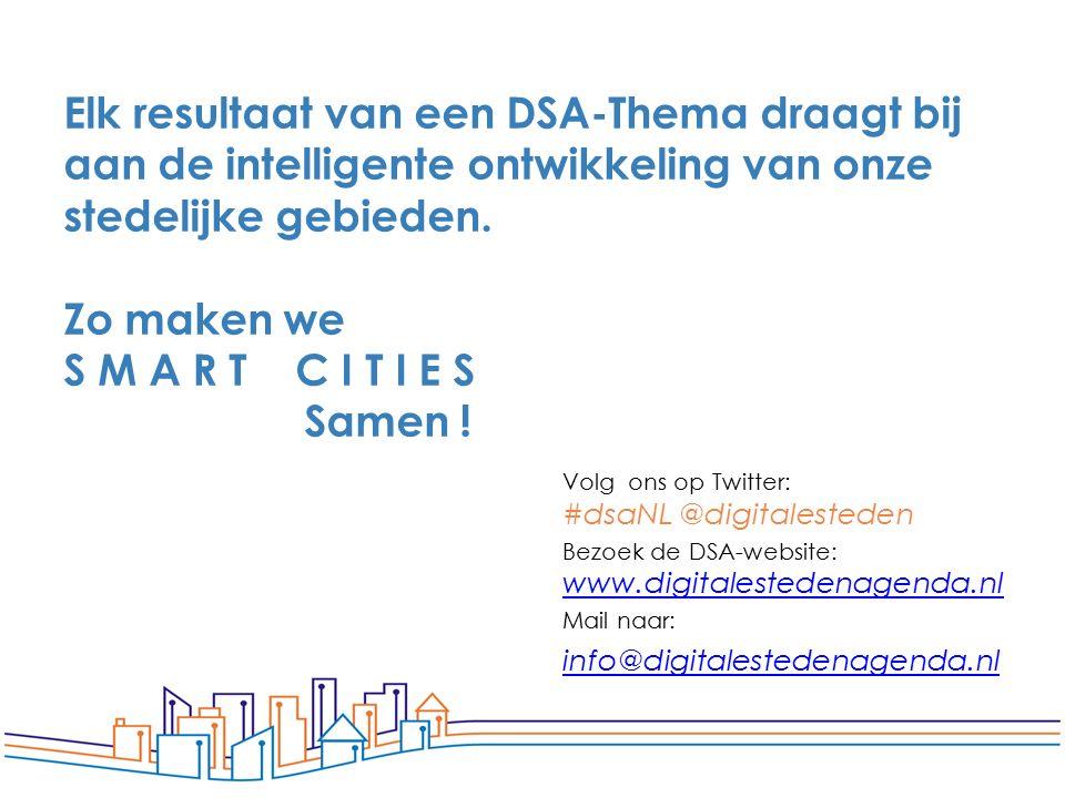 Elk resultaat van een DSA-Thema draagt bij aan de intelligente ontwikkeling van onze stedelijke gebieden. Zo maken we S M A R T C I T I E S Samen ! Vo