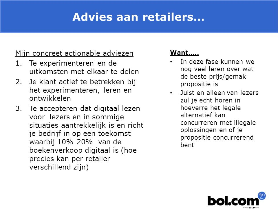 ***Footer*** Advies aan retailers… Mijn concreet actionable adviezen 1.Te experimenteren en de uitkomsten met elkaar te delen 2.Je klant actief te bet
