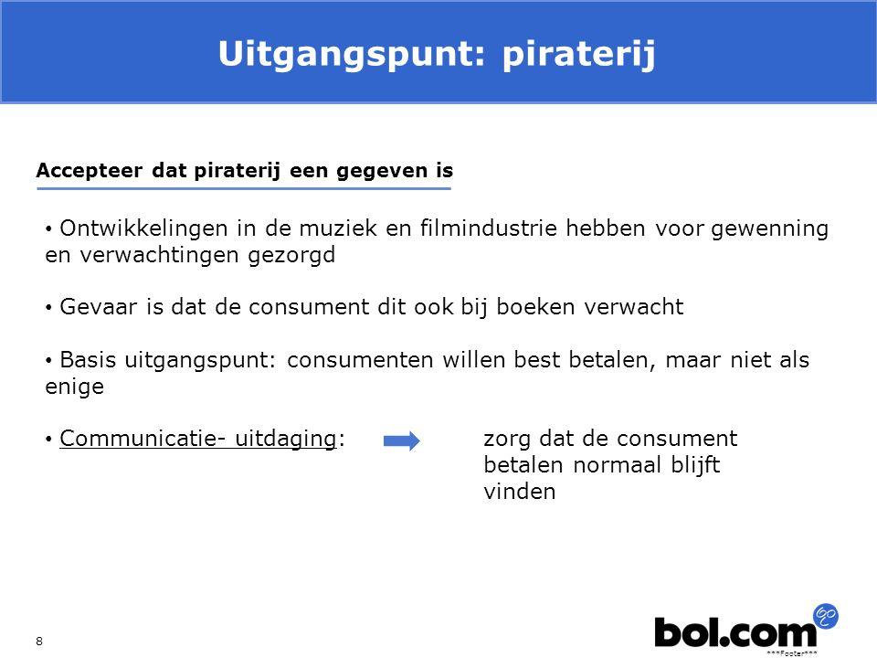 ***Footer*** Uitgangspunt: piraterij 8 Accepteer dat piraterij een gegeven is Ontwikkelingen in de muziek en filmindustrie hebben voor gewenning en ve