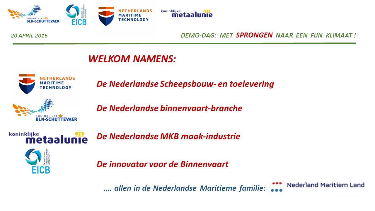WELKOM NAMENS: De Nederlandse Scheepsbouw- en toelevering De Nederlandse binnenvaart-branche De Nederlandse MKB maak-industrie De innovator voor de Bi