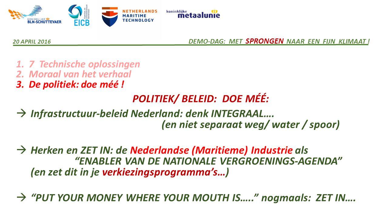 1. 7 Technische oplossingen 2. Moraal van het verhaal 3. De politiek: doe méé ! POLITIEK/ BELEID: DOE MÉÉ:  Infrastructuur-beleid Nederland: denk INT