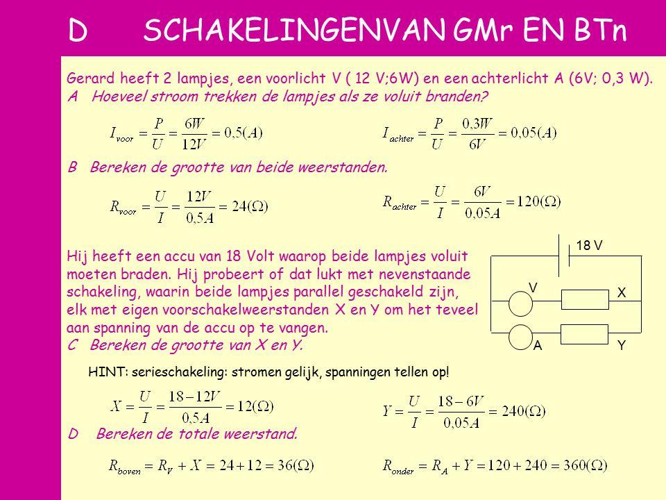 d D SCHAKELINGENVAN GMr EN BTn Gerard heeft 2 lampjes, een voorlicht V ( 12 V;6W) en een achterlicht A (6V; 0,3 W).