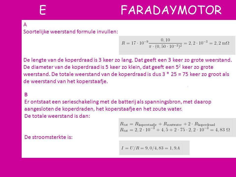 E FARADAYMOTOR A Soortelijke weerstand formule invullen: De lengte van de koperdraad is 3 keer zo lang. Dat geeft een 3 keer zo grote weerstand. De di