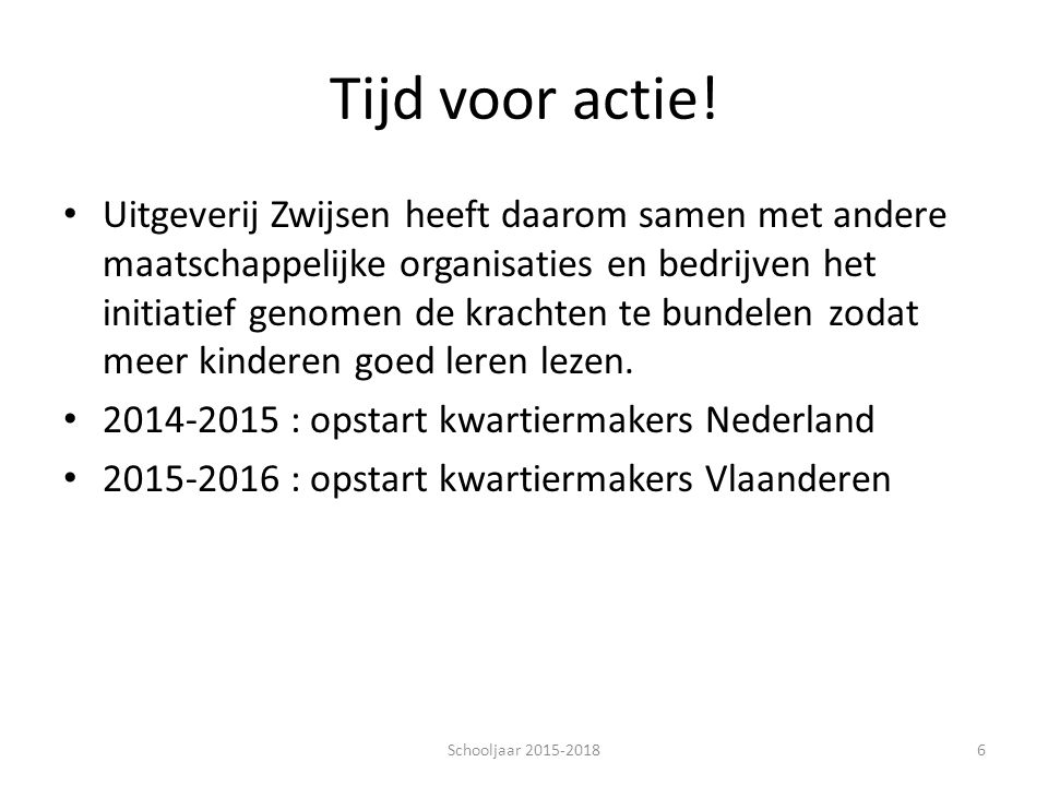 Tijd voor actie! Uitgeverij Zwijsen heeft daarom samen met andere maatschappelijke organisaties en bedrijven het initiatief genomen de krachten te bun