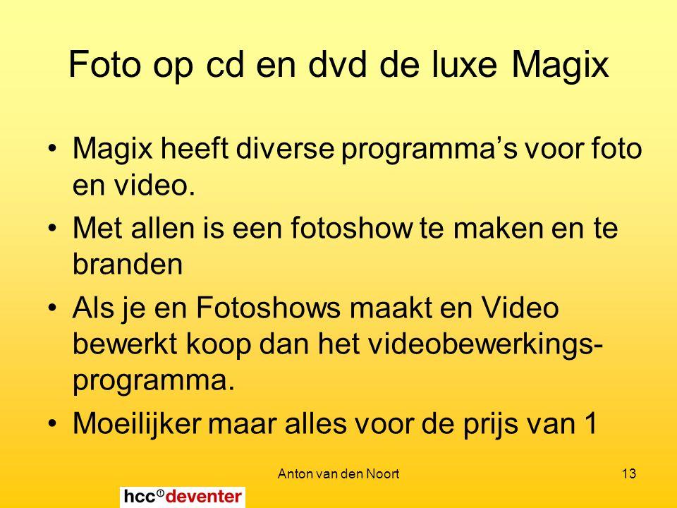 Anton van den Noort13 Foto op cd en dvd de luxe Magix Magix heeft diverse programma's voor foto en video.