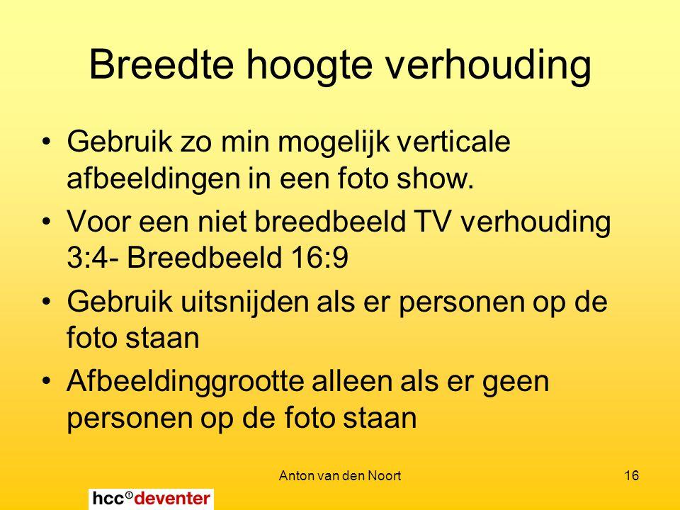 Anton van den Noort16 Breedte hoogte verhouding Gebruik zo min mogelijk verticale afbeeldingen in een foto show.