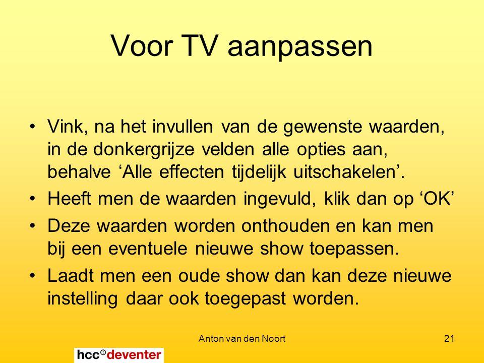 Anton van den Noort21 Voor TV aanpassen Vink, na het invullen van de gewenste waarden, in de donkergrijze velden alle opties aan, behalve 'Alle effecten tijdelijk uitschakelen'.