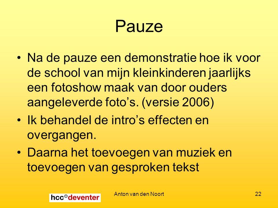 Anton van den Noort22 Pauze Na de pauze een demonstratie hoe ik voor de school van mijn kleinkinderen jaarlijks een fotoshow maak van door ouders aangeleverde foto's.