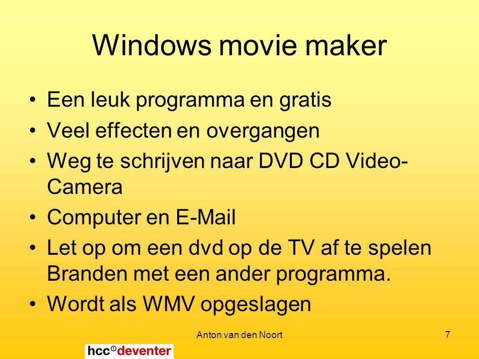 Anton van den Noort7 Windows movie maker Een leuk programma en gratis Veel effecten en overgangen Weg te schrijven naar DVD CD Video- Camera Computer en E-Mail Let op om een dvd op de TV af te spelen Branden met een ander programma.