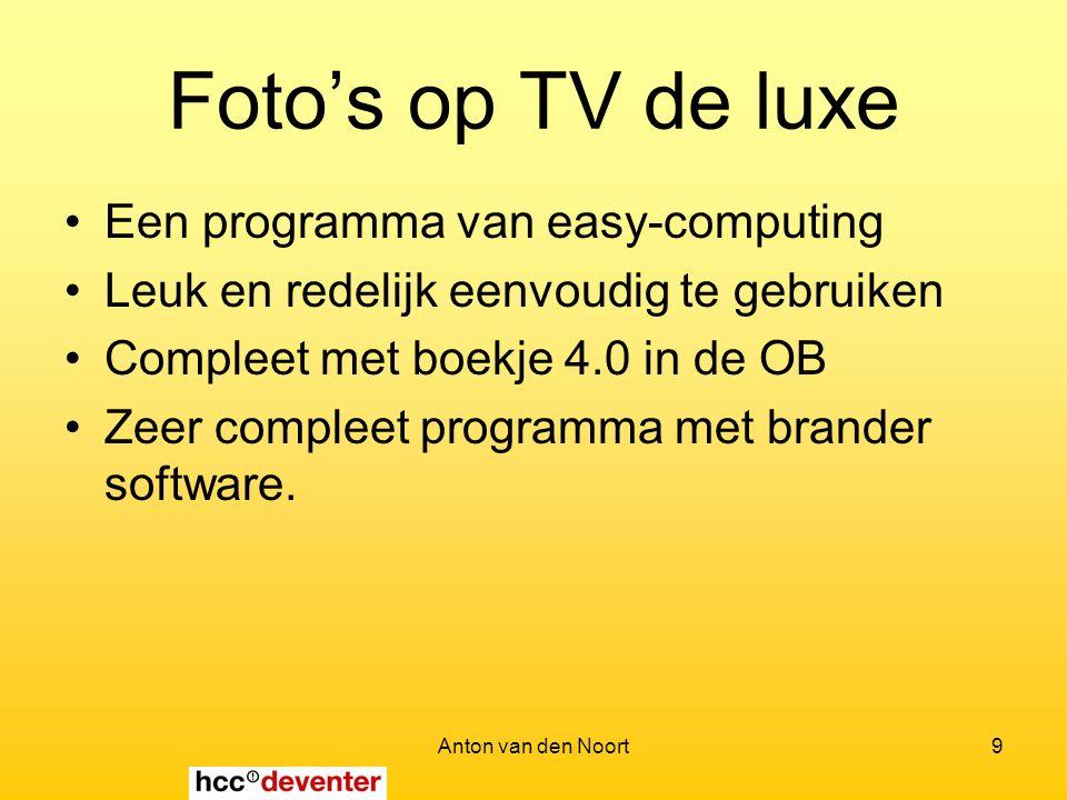 Anton van den Noort9 Foto's op TV de luxe Een programma van easy-computing Leuk en redelijk eenvoudig te gebruiken Compleet met boekje 4.0 in de OB Zeer compleet programma met brander software.