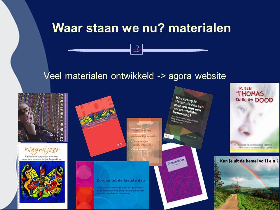 Waar staan we nu materialen Veel materialen ontwikkeld -> agora website