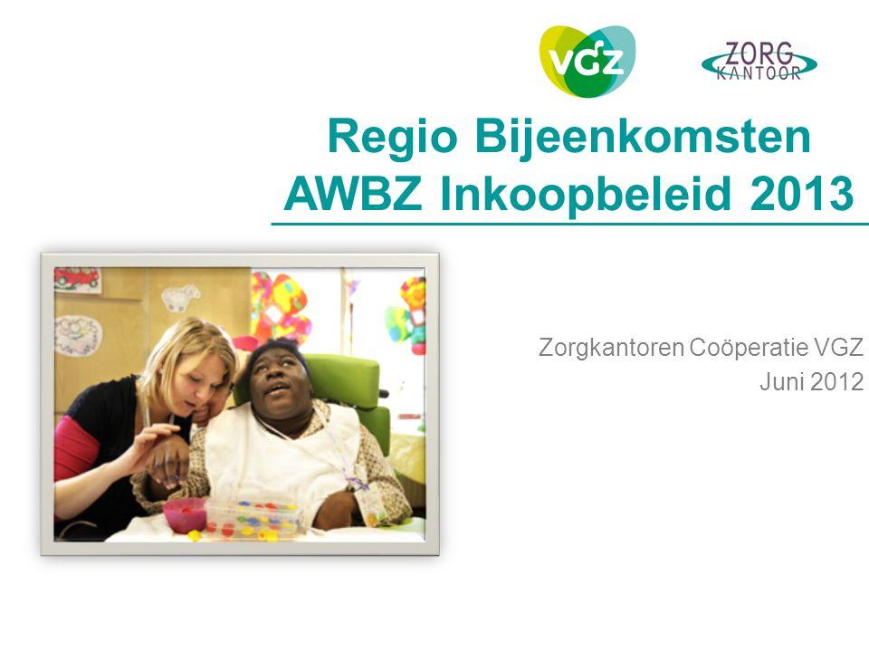 Zorgkantoren Coöperatie VGZ Juni 2012 Regio Bijeenkomsten AWBZ Inkoopbeleid 2013