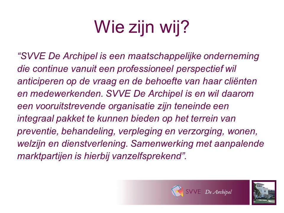 """SVVE De Archipel Wie zijn wij? """"SVVE De Archipel is een maatschappelijke onderneming die continue vanuit een professioneel perspectief wil anticiperen"""