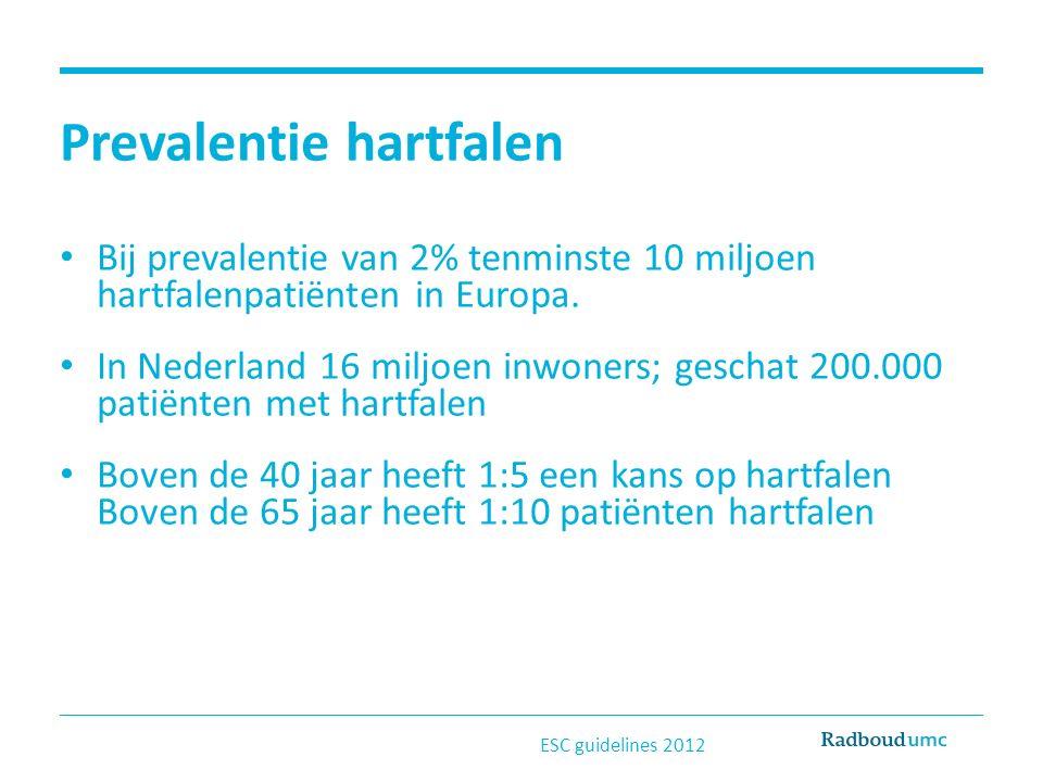Prevalentie hartfalen Bij prevalentie van 2% tenminste 10 miljoen hartfalenpatiënten in Europa. In Nederland 16 miljoen inwoners; geschat 200.000 pati
