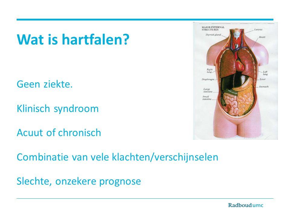 Wat is hartfalen? Geen ziekte. Klinisch syndroom Acuut of chronisch Combinatie van vele klachten/verschijnselen Slechte, onzekere prognose