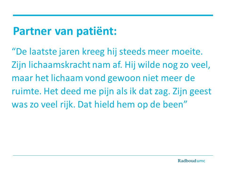 """Partner van patiënt: """"De laatste jaren kreeg hij steeds meer moeite. Zijn lichaamskracht nam af. Hij wilde nog zo veel, maar het lichaam vond gewoon n"""