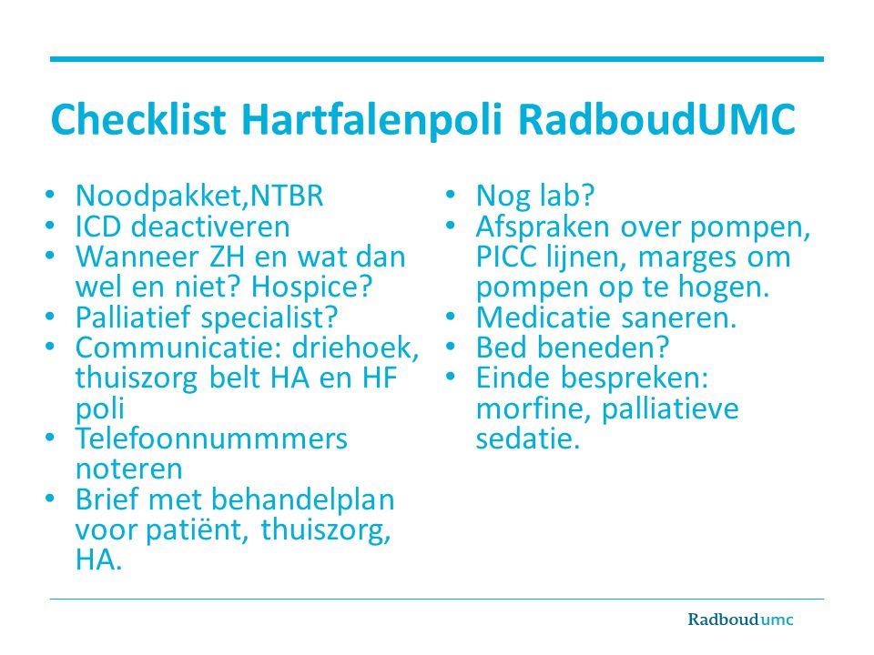 Checklist Hartfalenpoli RadboudUMC Noodpakket,NTBR ICD deactiveren Wanneer ZH en wat dan wel en niet? Hospice? Palliatief specialist? Communicatie: dr
