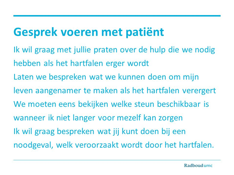Gesprek voeren met patiënt Ik wil graag met jullie praten over de hulp die we nodig hebben als het hartfalen erger wordt Laten we bespreken wat we kun