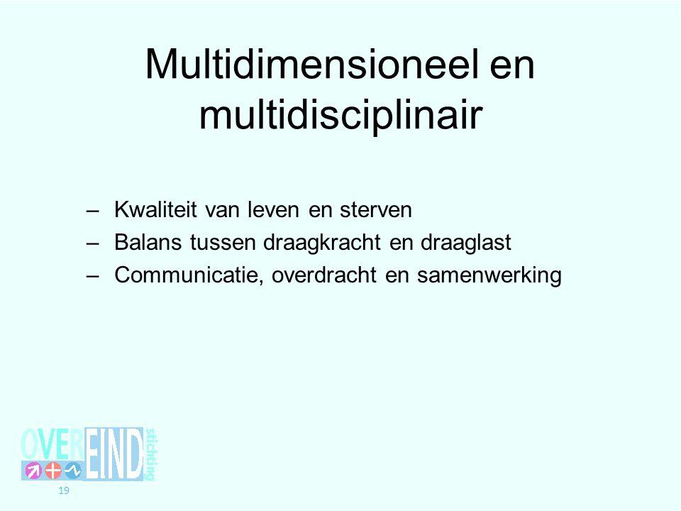 19 Multidimensioneel en multidisciplinair – Kwaliteit van leven en sterven – Balans tussen draagkracht en draaglast – Communicatie, overdracht en same