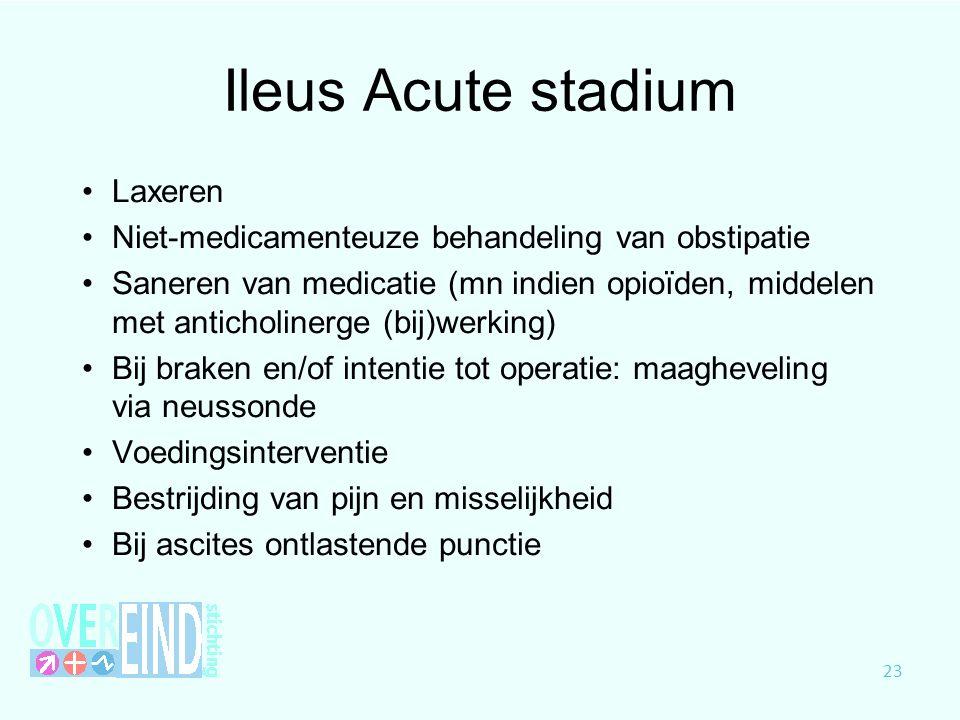 Ileus Acute stadium Laxeren Niet-medicamenteuze behandeling van obstipatie Saneren van medicatie (mn indien opioïden, middelen met anticholinerge (bij