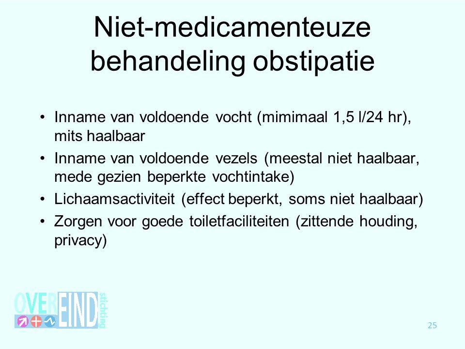 Niet-medicamenteuze behandeling obstipatie Inname van voldoende vocht (mimimaal 1,5 l/24 hr), mits haalbaar Inname van voldoende vezels (meestal niet