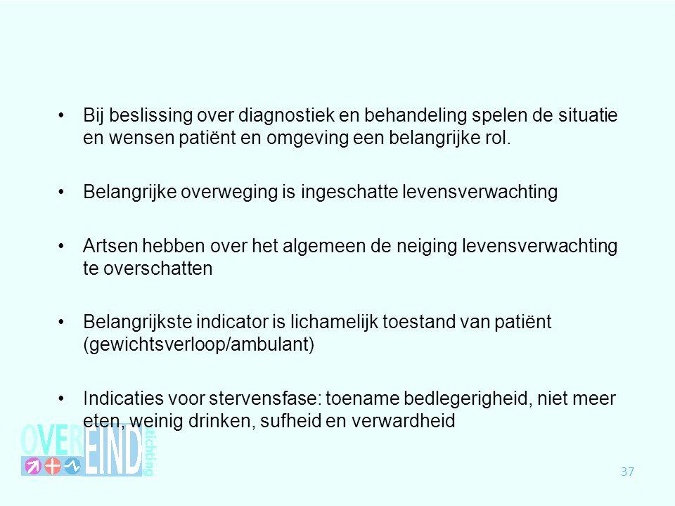 Bij beslissing over diagnostiek en behandeling spelen de situatie en wensen patiënt en omgeving een belangrijke rol. Belangrijke overweging is ingesch