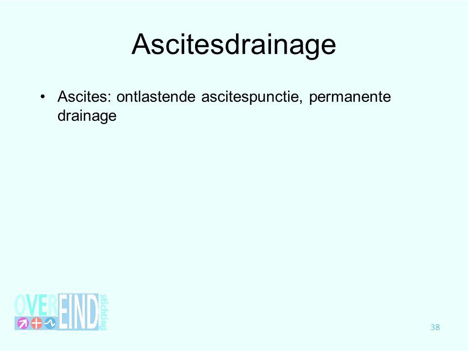 Ascitesdrainage Ascites: ontlastende ascitespunctie, permanente drainage 38