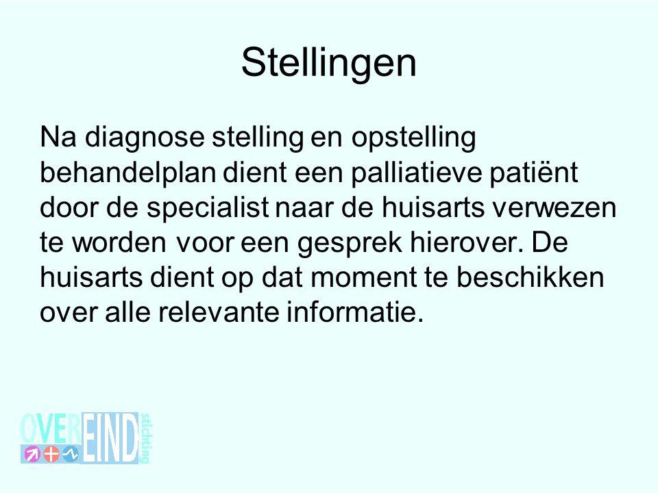 Stellingen Na diagnose stelling en opstelling behandelplan dient een palliatieve patiënt door de specialist naar de huisarts verwezen te worden voor e