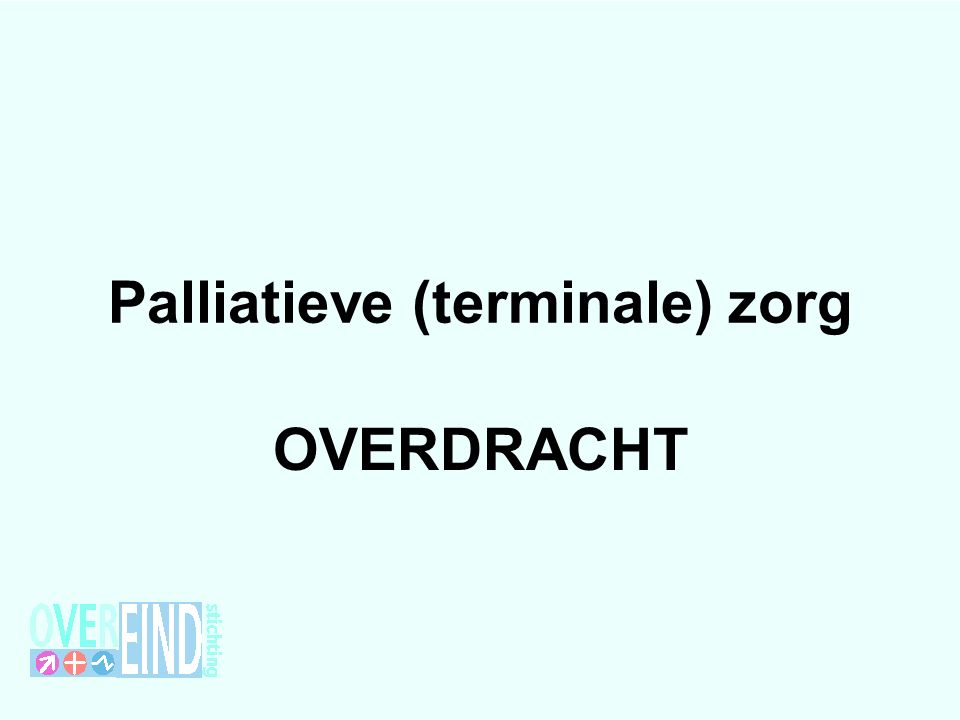 Palliatieve (terminale) zorg OVERDRACHT