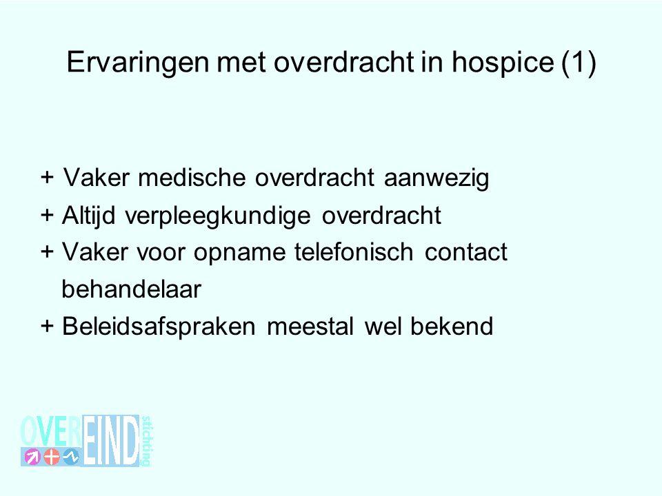 Ervaringen met overdracht in hospice (1) + Vaker medische overdracht aanwezig + Altijd verpleegkundige overdracht + Vaker voor opname telefonisch cont