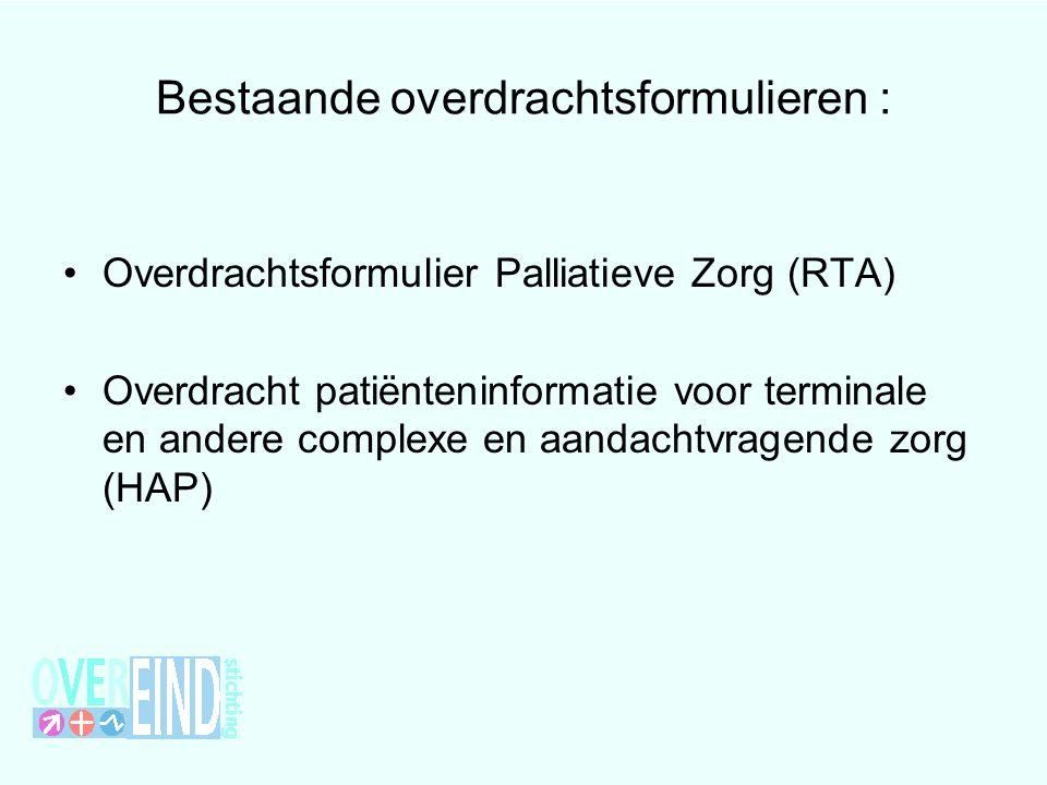 Bestaande overdrachtsformulieren : Overdrachtsformulier Palliatieve Zorg (RTA) Overdracht patiënteninformatie voor terminale en andere complexe en aan