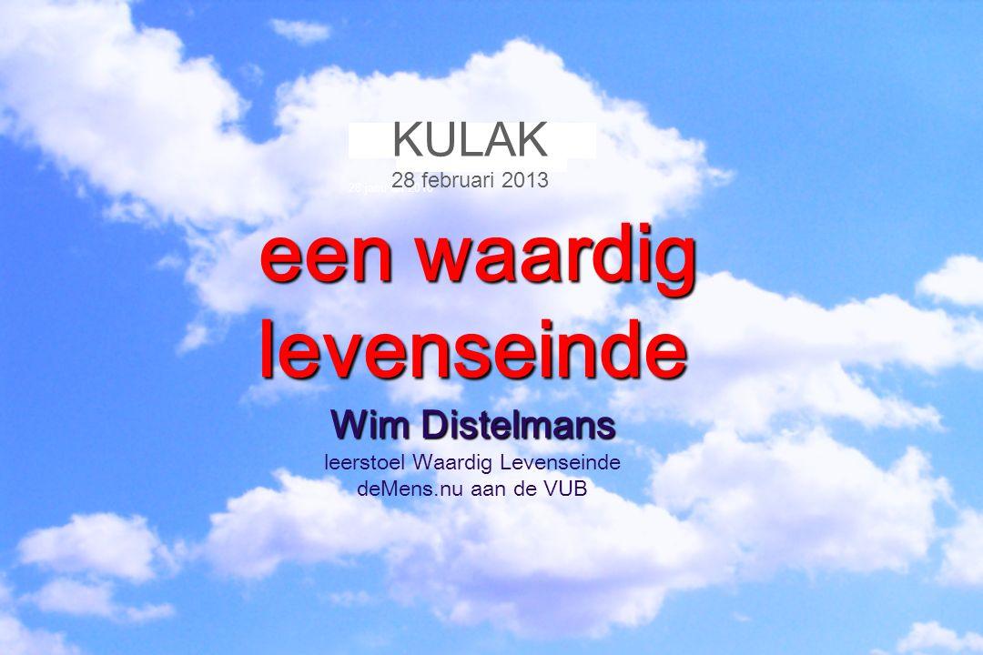 een waardig levenseinde Wim Distelmans leerstoel Waardig Levenseinde deMens.nu aan de VUB 28 janu ari 2010 KULAK 28 februari 2013