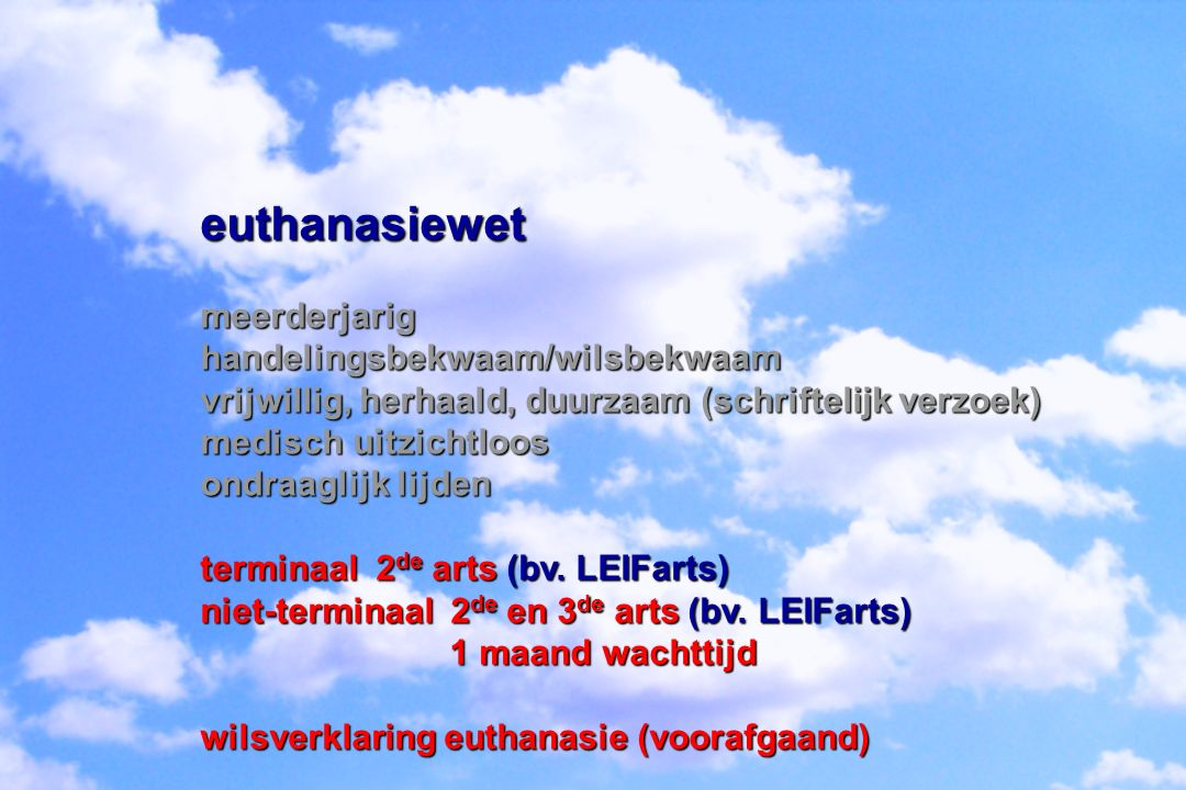 euthanasiewetmeerderjarighandelingsbekwaam/wilsbekwaam vrijwillig, herhaald, duurzaam (schriftelijk verzoek) medisch uitzichtloos ondraaglijk lijden terminaal 2 de arts (bv.