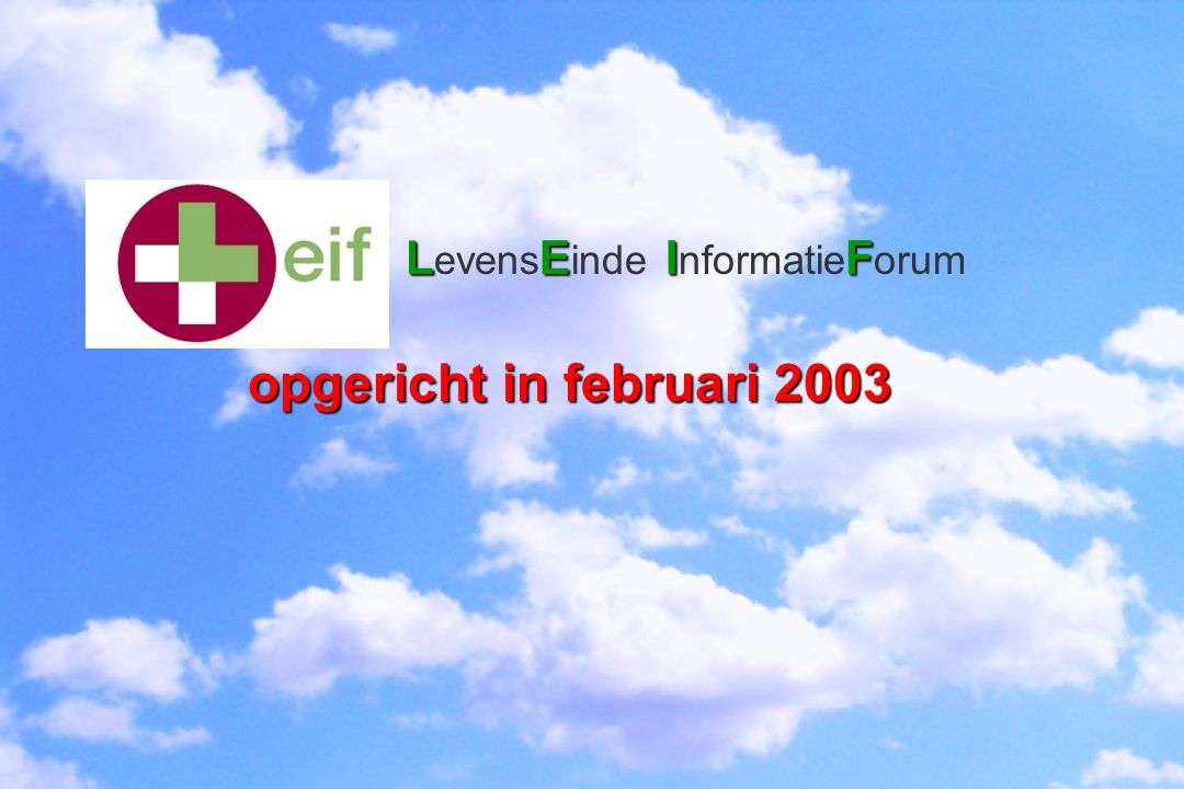 LEIF LE IF LEIF L evens E inde I nformatie F orum opgericht in februari 2003 euthanasie