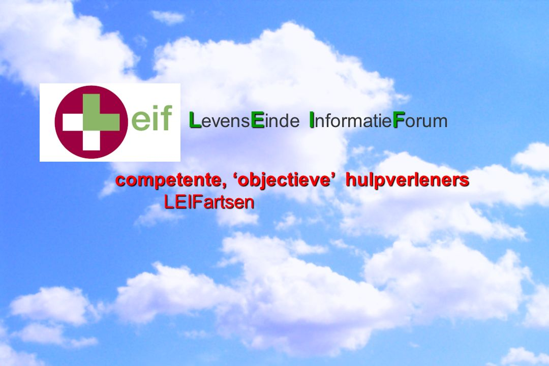 LEIF LE IF LEIF L evens E inde I nformatie F orum competente, 'objectieve' hulpverleners LEIFartsen