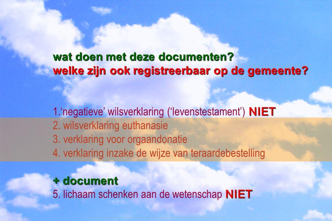 wat doen met deze documenten? welke zijn ook registreerbaar op de gemeente? NIET 1.'negatieve' wilsverklaring ('levenstestament') NIET 2. wilsverklari
