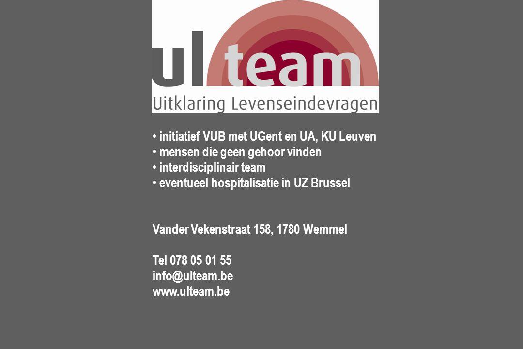 initiatief VUB met UGent en UA, KU Leuven mensen die geen gehoor vinden interdisciplinair team eventueel hospitalisatie in UZ Brussel Vander Vekenstraat 158, 1780 Wemmel Tel 078 05 01 55 info@ulteam.be www.ulteam.be