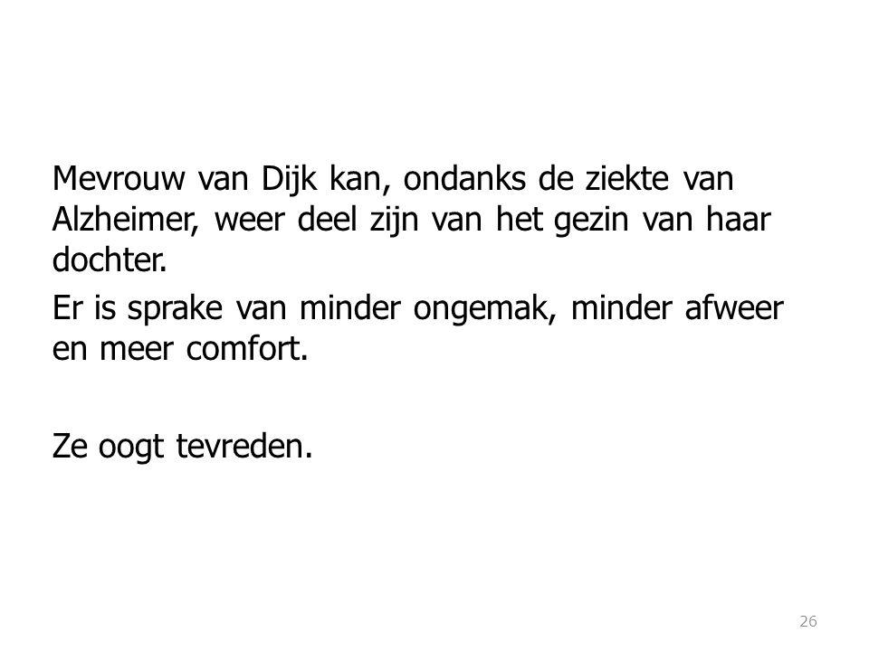 Mevrouw van Dijk kan, ondanks de ziekte van Alzheimer, weer deel zijn van het gezin van haar dochter. Er is sprake van minder ongemak, minder afweer e