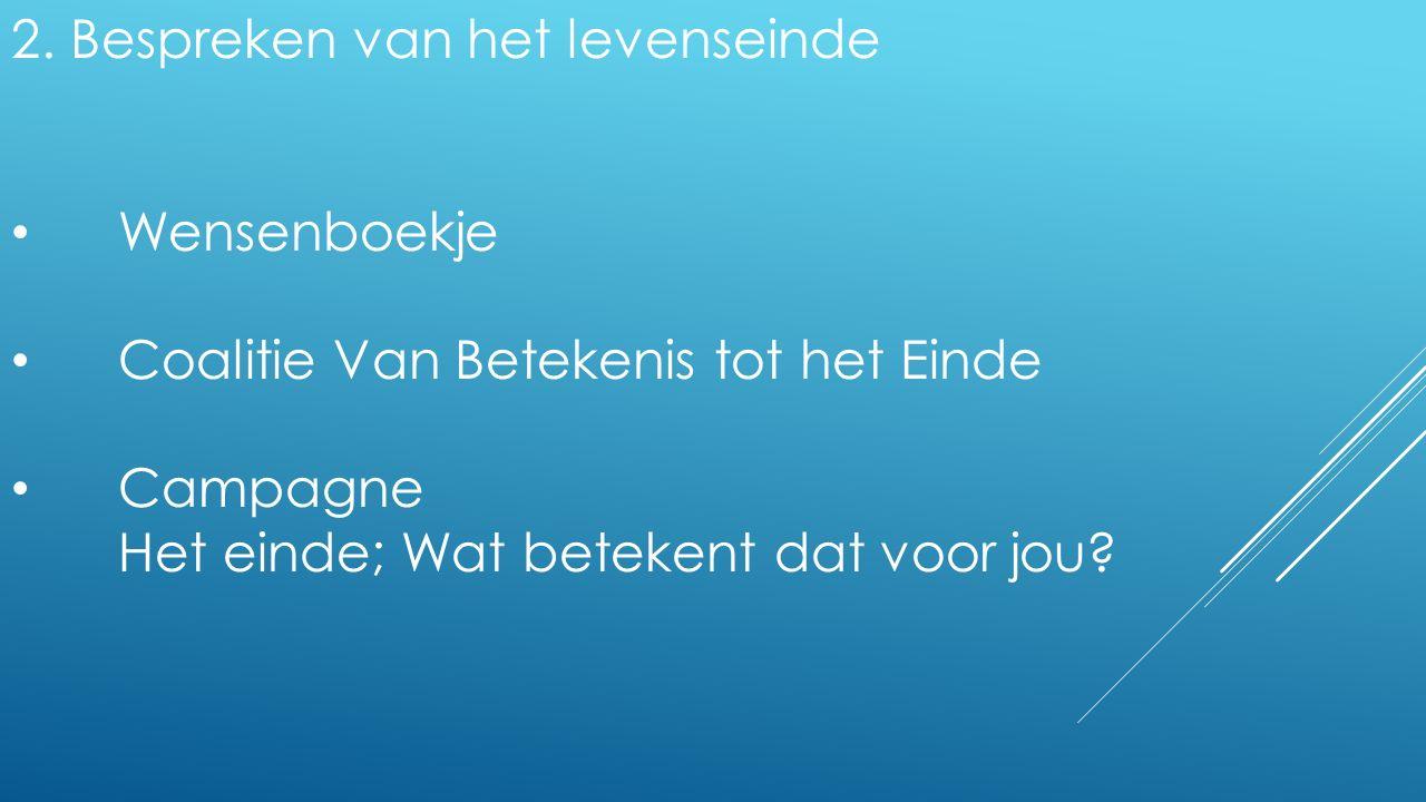 2. Bespreken van het levenseinde Wensenboekje Coalitie Van Betekenis tot het Einde Campagne Het einde; Wat betekent dat voor jou?