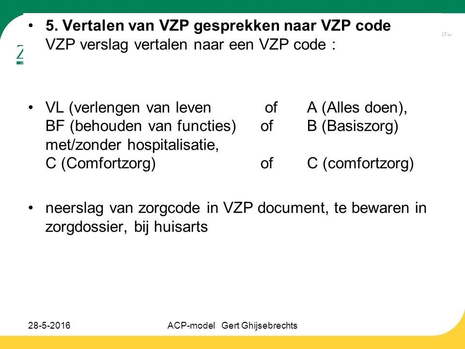 5. Vertalen van VZP gesprekken naar VZP code VZP verslag vertalen naar een VZP code : VL (verlengen van leven ofA (Alles doen), BF (behouden van funct