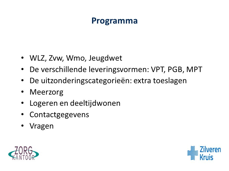 Blauw #1 WLZ, Zvw, Wmo, Jeugdwet De verschillende leveringsvormen: VPT, PGB, MPT De uitzonderingscategorieën: extra toeslagen Meerzorg Logeren en deel