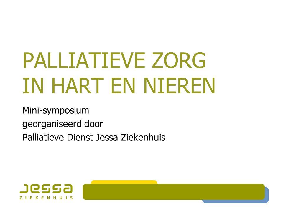 PALLIATIEVE ZORG IN HART EN NIEREN Mini-symposium georganiseerd door Palliatieve Dienst Jessa Ziekenhuis