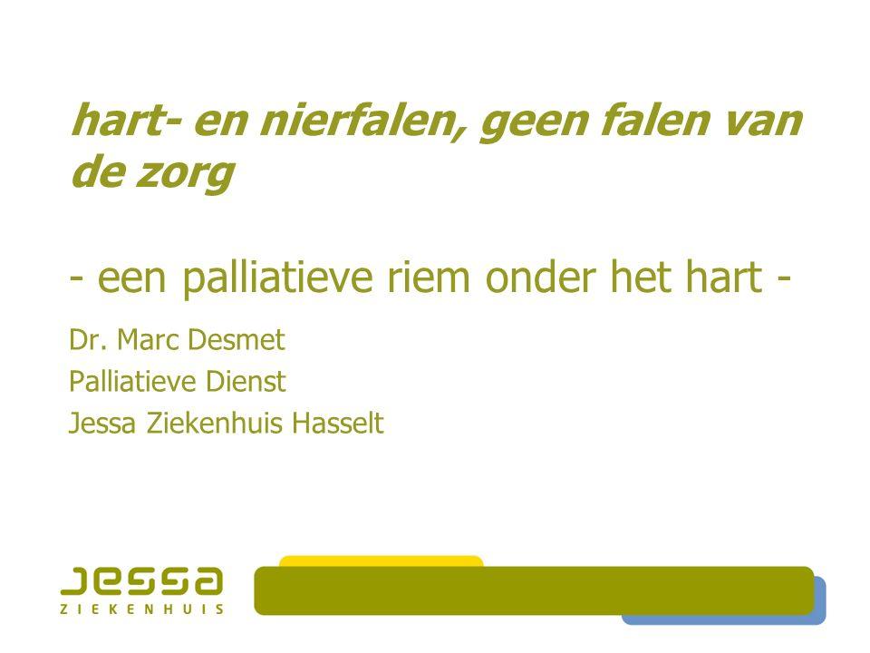 hart- en nierfalen, geen falen van de zorg - een palliatieve riem onder het hart - Dr. Marc Desmet Palliatieve Dienst Jessa Ziekenhuis Hasselt
