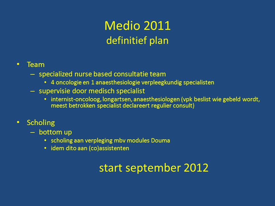 Medio 2011 definitief plan Team – specialized nurse based consultatie team 4 oncologie en 1 anaesthesiologie verpleegkundig specialisten – supervisie