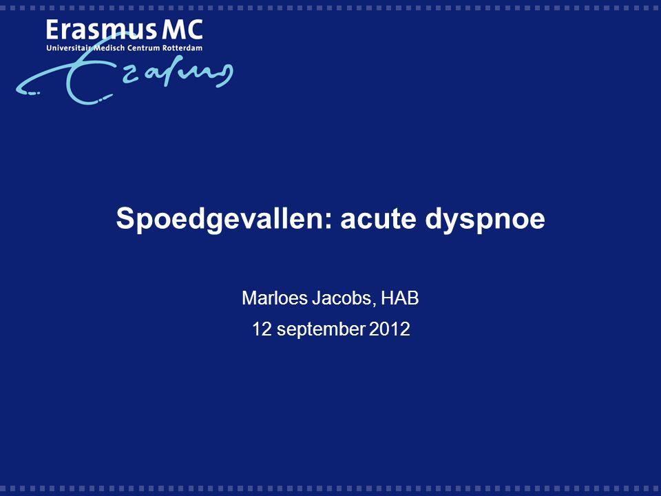 Spoedgevallen: acute dyspnoe Marloes Jacobs, HAB 12 september 2012