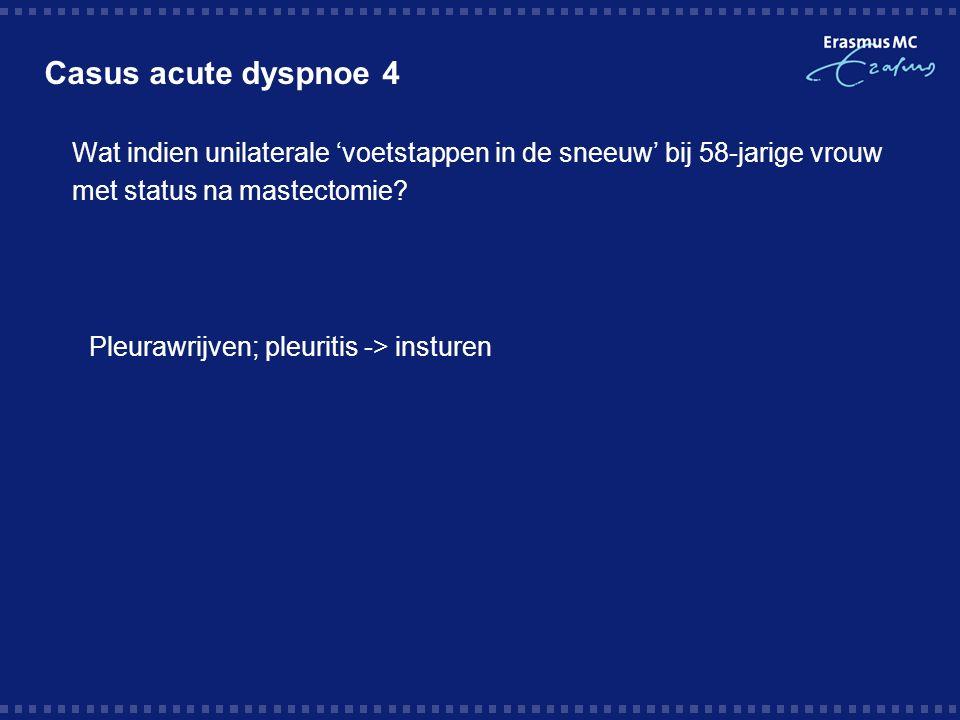 Casus acute dyspnoe 4  Wat indien unilaterale 'voetstappen in de sneeuw' bij 58-jarige vrouw met status na mastectomie.