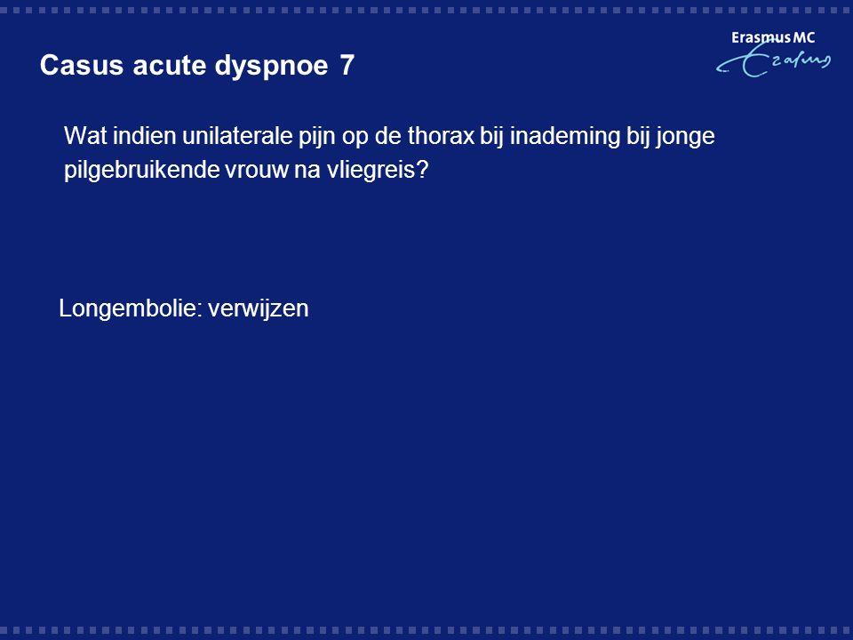 Casus acute dyspnoe 7  Wat indien unilaterale pijn op de thorax bij inademing bij jonge pilgebruikende vrouw na vliegreis.